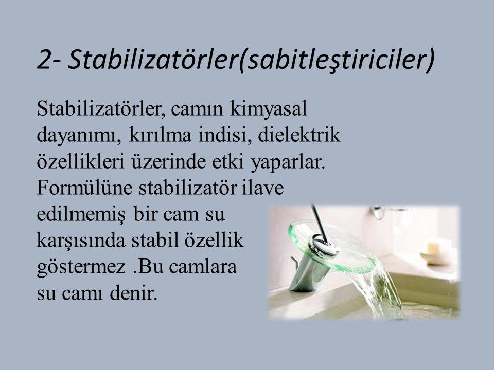 2- Stabilizatörler(sabitleştiriciler) Stabilizatörler, camın kimyasal dayanımı, kırılma indisi, dielektrik özellikleri üzerinde etki yaparlar.