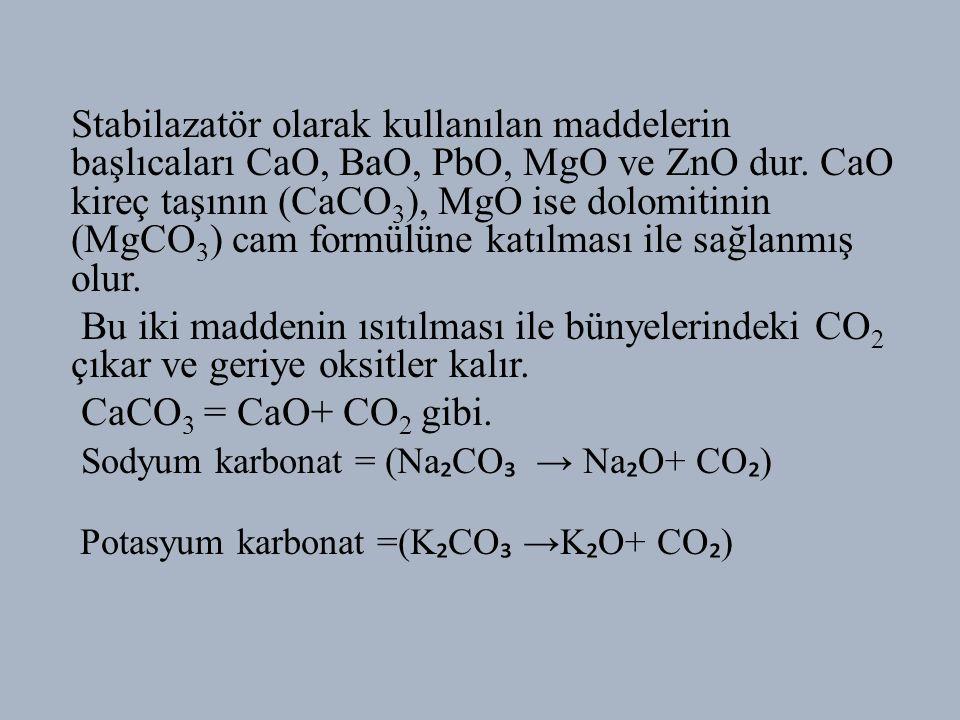 Stabilazatör olarak kullanılan maddelerin başlıcaları CaO, BaO, PbO, MgO ve ZnO dur.