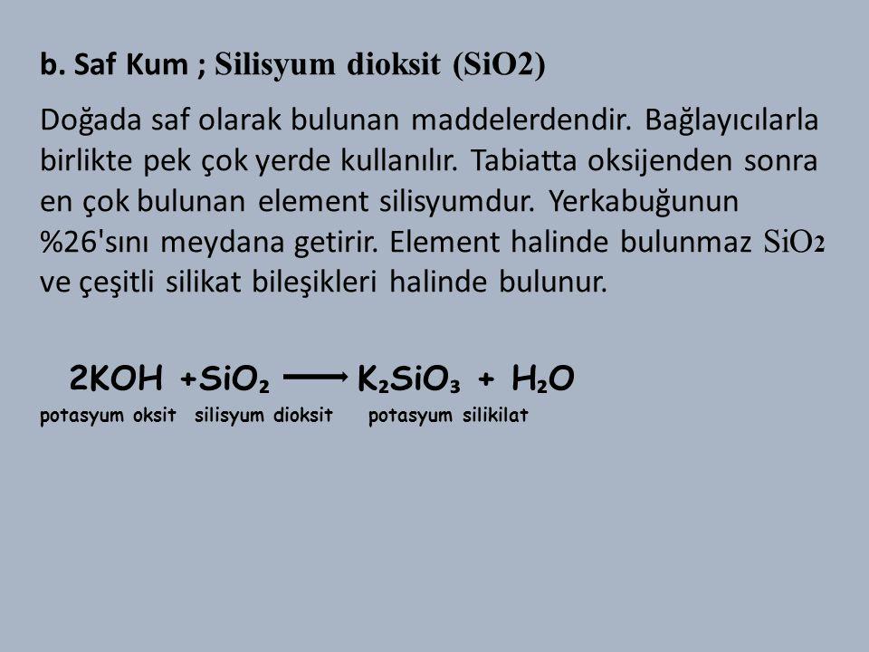 b.Saf Kum ; Silisyum dioksit (SiO2) Doğada saf olarak bulunan maddelerdendir.
