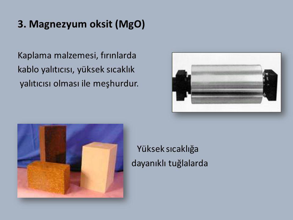 3. Magnezyum oksit (MgO) Kaplama malzemesi, fırınlarda kablo yalıtıcısı, yüksek sıcaklık yalıtıcısı olması ile meşhurdur. Yüksek sıcaklığa dayanıklı t