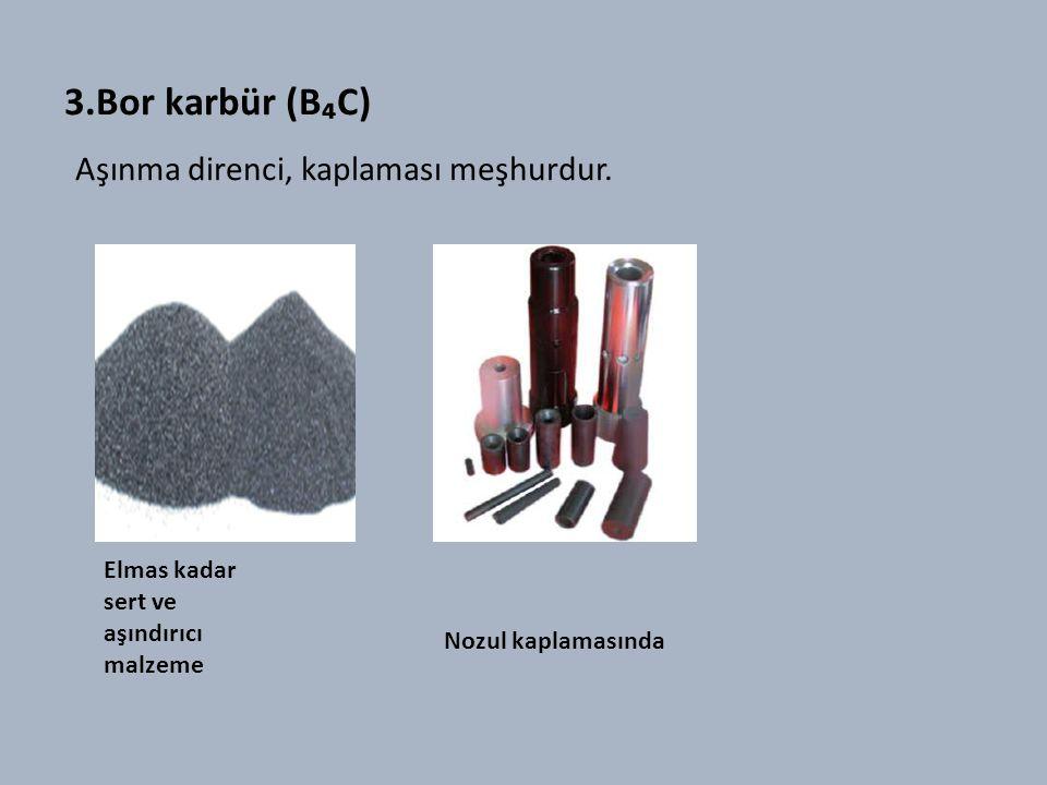 3.Bor karbür (B₄C) Aşınma direnci, kaplaması meşhurdur.
