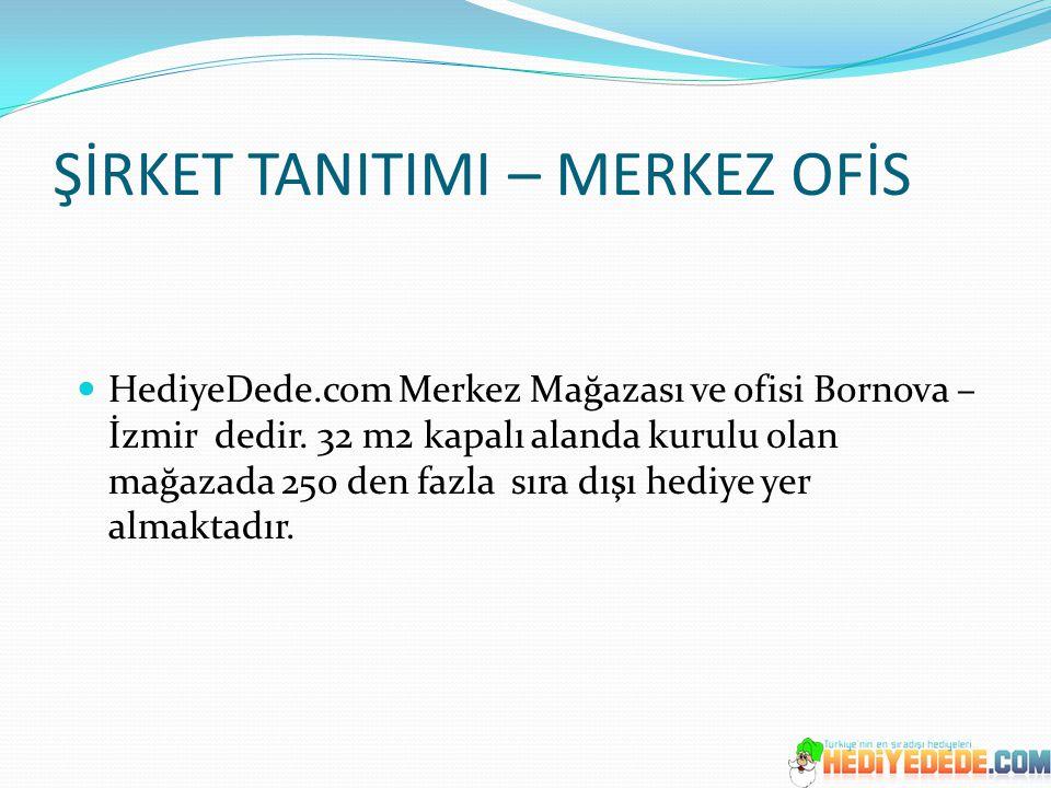 ŞİRKET TANITIMI – MERKEZ OFİS HediyeDede.com Merkez Mağazası ve ofisi Bornova – İzmir dedir. 32 m2 kapalı alanda kurulu olan mağazada 250 den fazla sı
