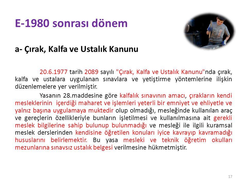 E-1980 sonrası dönem a- Çırak, Kalfa ve Ustalık Kanunu 20.6.1977 tarih 2089 sayılı Çırak, Kalfa ve Ustalık Kanunu nda çırak, kalfa ve ustalara uygulanan sınavlara ve yetiştirme yöntemlerine ilişkin düzenlemelere yer verilmiştir.