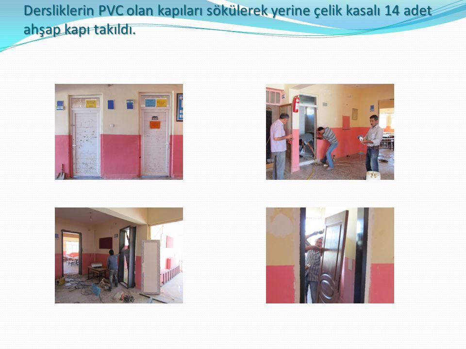 Dersliklerin PVC olan kapıları sökülerek yerine çelik kasalı 14 adet ahşap kapı takıldı.