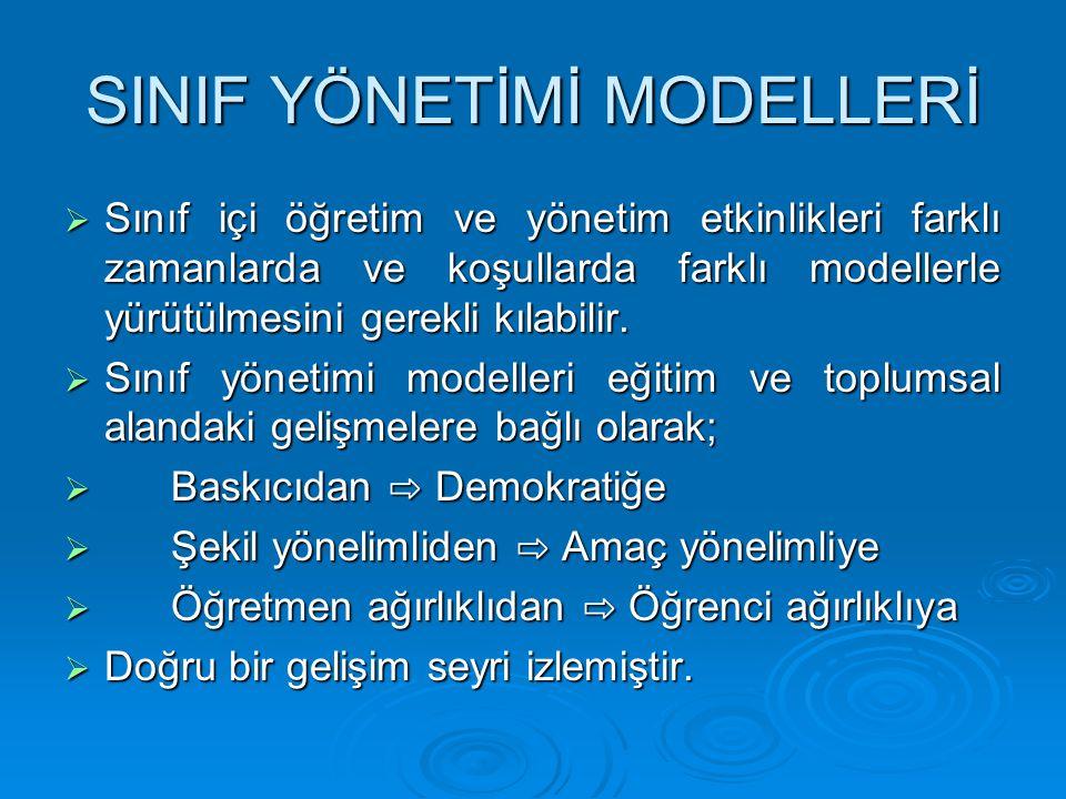 SINIF YÖNETİMİ MODELLERİ  Sınıf içi öğretim ve yönetim etkinlikleri farklı zamanlarda ve koşullarda farklı modellerle yürütülmesini gerekli kılabilir.