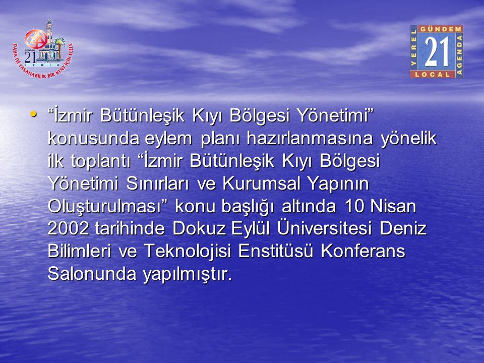 """""""İzmir Bütünleşik Kıyı Bölgesi Yönetimi"""" konusunda eylem planı hazırlanmasına yönelik ilk toplantı """"İzmir Bütünleşik Kıyı Bölgesi Yönetimi Sınırları v"""