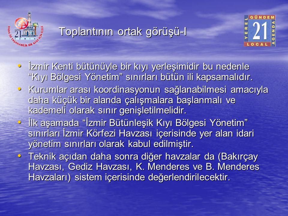 """Toplantının ortak görüşü-I İzmir Kenti bütünüyle bir kıyı yerleşimidir bu nedenle """"Kıyı Bölgesi Yönetim"""" sınırları bütün ili kapsamalıdır. İzmir Kenti"""
