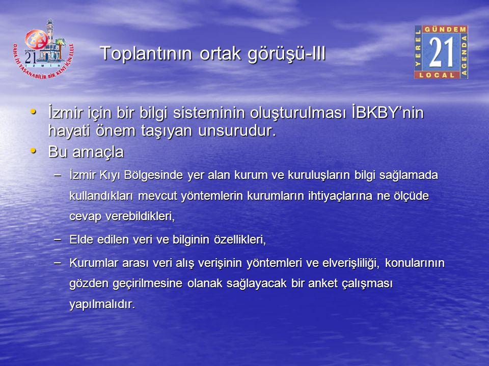 Toplantının ortak görüşü-III İzmir için bir bilgi sisteminin oluşturulması İBKBY'nin hayati önem taşıyan unsurudur. İzmir için bir bilgi sisteminin ol