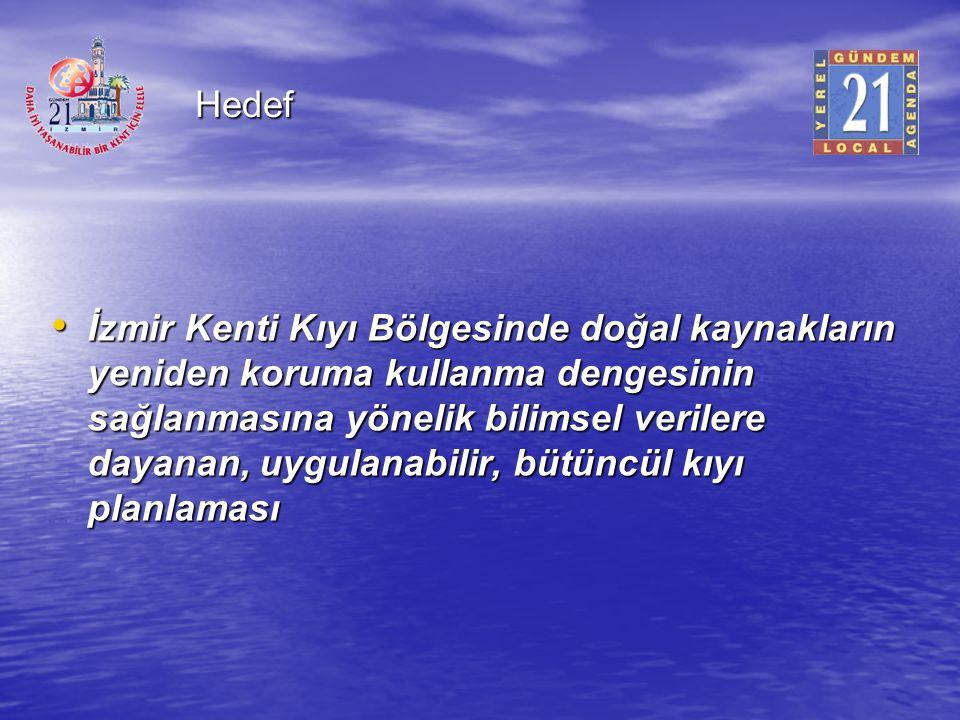 Hedef İzmir Kenti Kıyı Bölgesinde doğal kaynakların yeniden koruma kullanma dengesinin sağlanmasına yönelik bilimsel verilere dayanan, uygulanabilir,