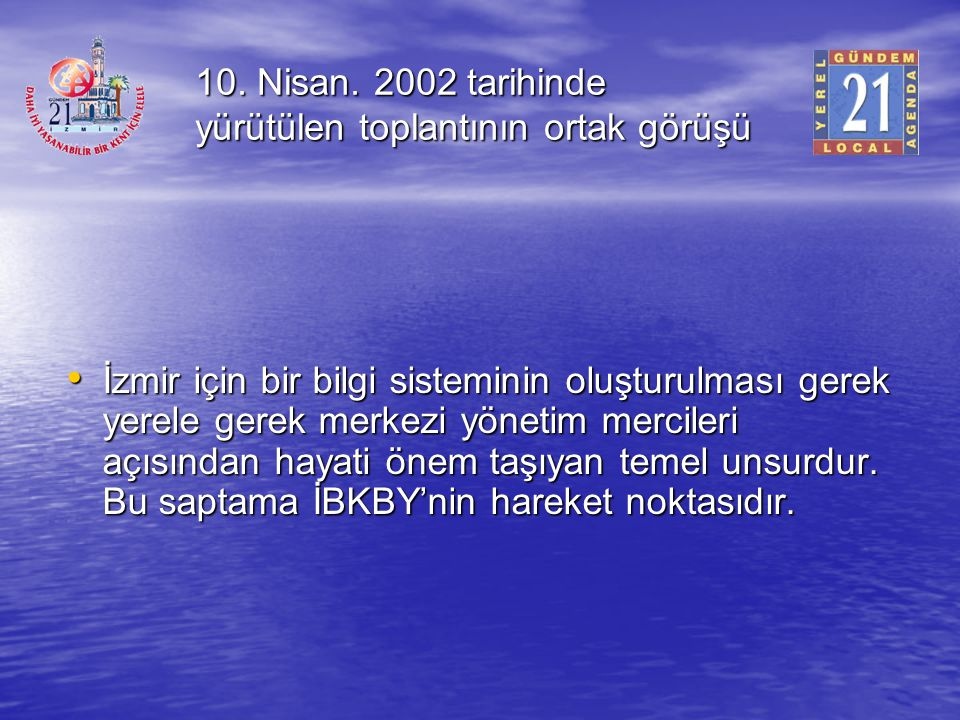 10. Nisan. 2002 tarihinde yürütülen toplantının ortak görüşü İzmir için bir bilgi sisteminin oluşturulması gerek yerele gerek merkezi yönetim merciler