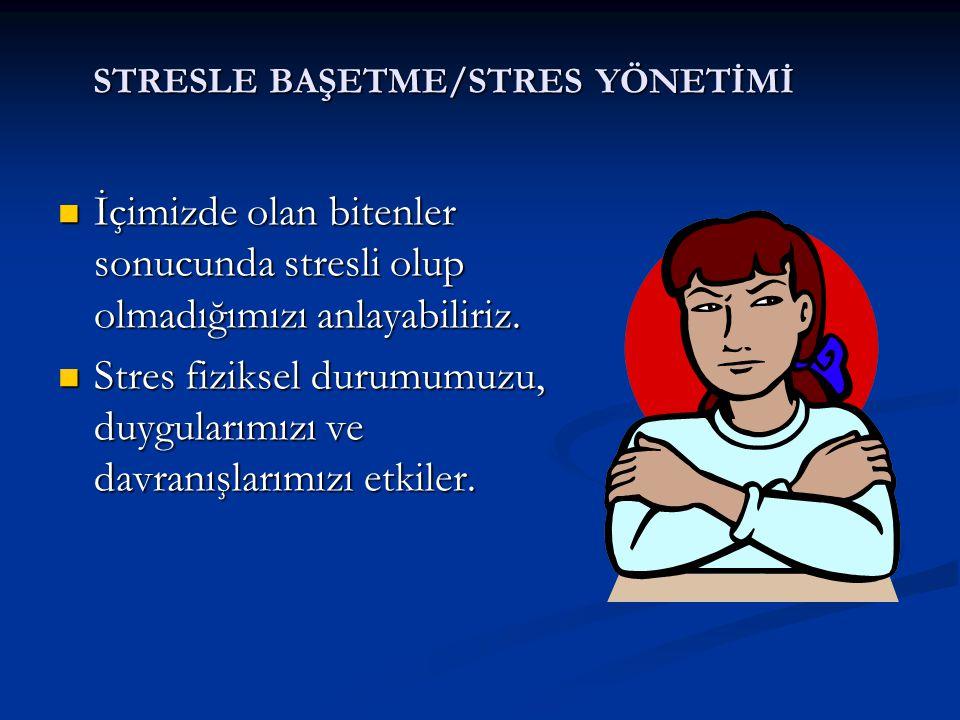 STRESLE BAŞETME/STRES YÖNETİMİ İçimizde olan bitenler sonucunda stresli olup olmadığımızı anlayabiliriz. İçimizde olan bitenler sonucunda stresli olup