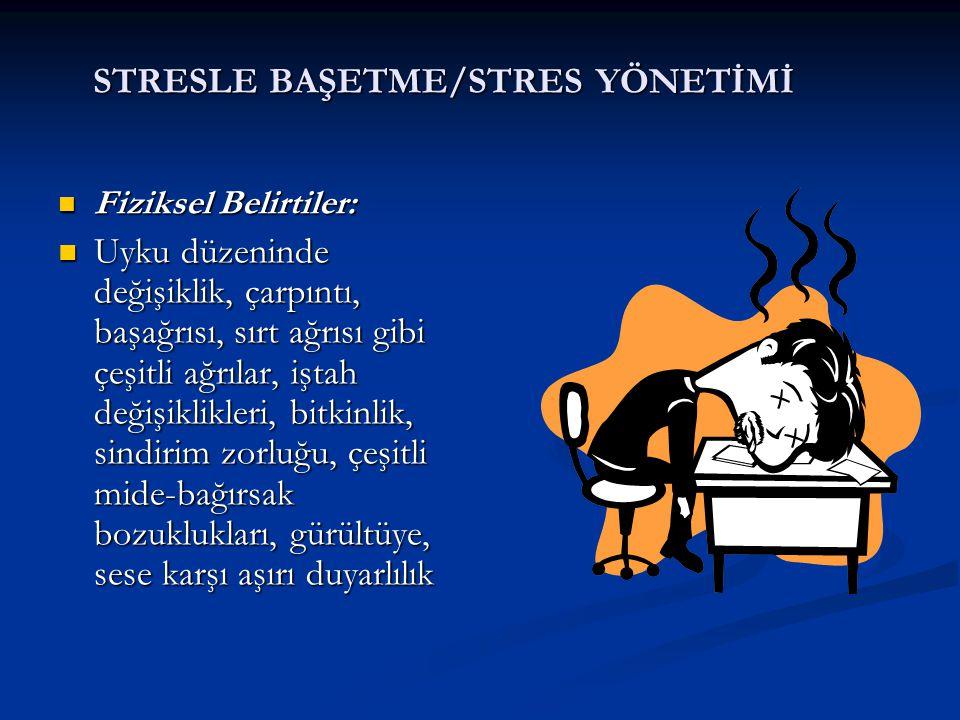 STRESLE BAŞETME/STRES YÖNETİMİ Fiziksel Belirtiler: Fiziksel Belirtiler: Uyku düzeninde değişiklik, çarpıntı, başağrısı, sırt ağrısı gibi çeşitli ağrı