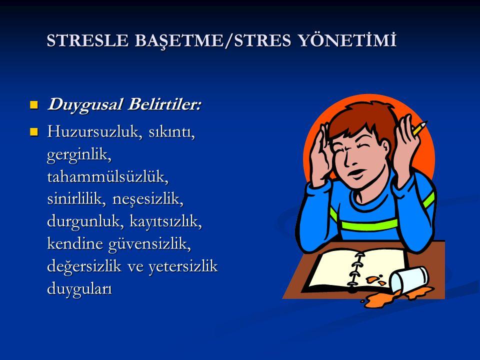 STRESLE BAŞETME/STRES YÖNETİMİ Duygusal Belirtiler: Duygusal Belirtiler: Huzursuzluk, sıkıntı, gerginlik, tahammülsüzlük, sinirlilik, neşesizlik, durg