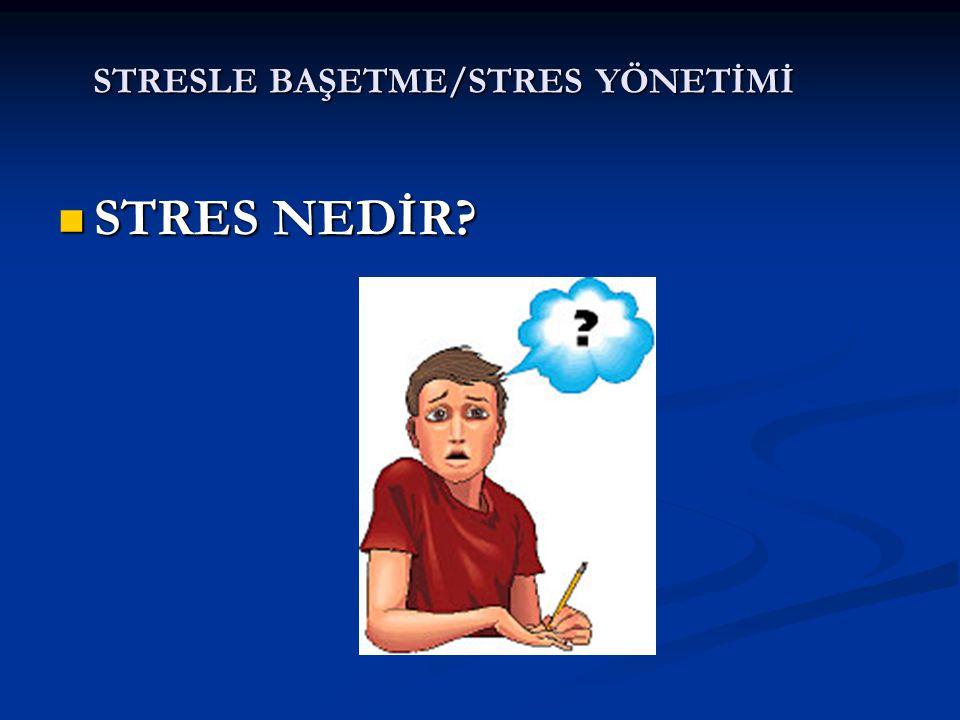 STRESLE BAŞETME/STRES YÖNETİMİ İngiliz dilinde stres:İnsan tecrübesi İngiliz dilinde stres:İnsan tecrübesi TDK'nda stres:Ameliyat şoku, travma, soğuk, heyecan vb.