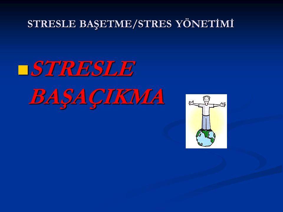 STRESLE BAŞETME/STRES YÖNETİMİ STRESLE BAŞAÇIKMA STRESLE BAŞAÇIKMA
