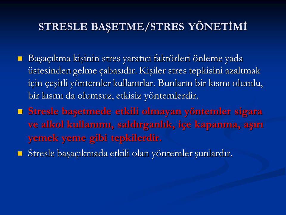 STRESLE BAŞETME/STRES YÖNETİMİ Başaçıkma kişinin stres yaratıcı faktörleri önleme yada üstesinden gelme çabasıdır. Kişiler stres tepkisini azaltmak iç