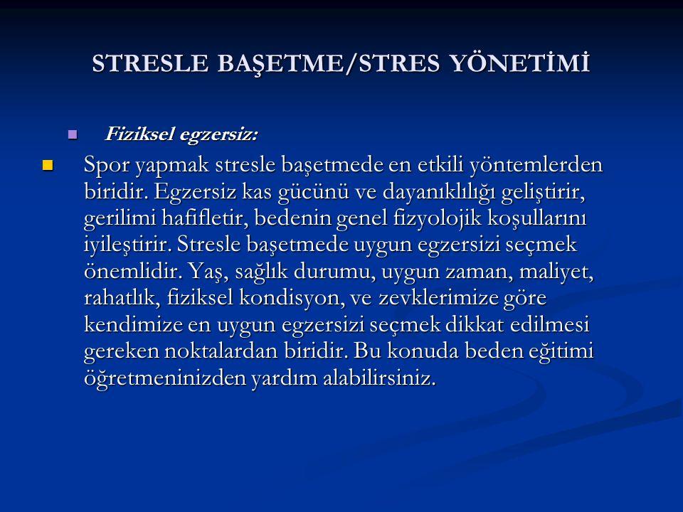 STRESLE BAŞETME/STRES YÖNETİMİ Fiziksel egzersiz: Fiziksel egzersiz: Spor yapmak stresle başetmede en etkili yöntemlerden biridir. Egzersiz kas gücünü