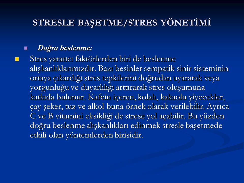 STRESLE BAŞETME/STRES YÖNETİMİ Doğru beslenme: Doğru beslenme: Stres yaratıcı faktörlerden biri de beslenme alışkanlıklarımızdır. Bazı besinler sempat