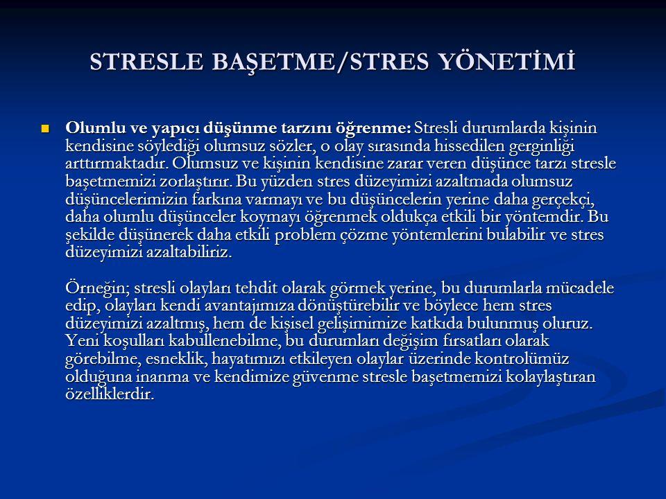 STRESLE BAŞETME/STRES YÖNETİMİ Olumlu ve yapıcı düşünme tarzını öğrenme: Stresli durumlarda kişinin kendisine söylediği olumsuz sözler, o olay sırasın