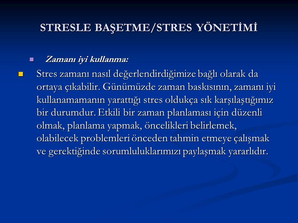 STRESLE BAŞETME/STRES YÖNETİMİ Zamanı iyi kullanma: Zamanı iyi kullanma: Stres zamanı nasıl değerlendirdiğimize bağlı olarak da ortaya çıkabilir. Günü