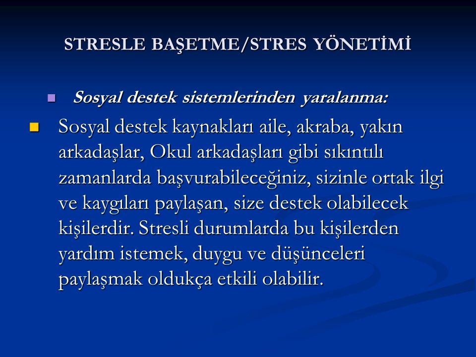 STRESLE BAŞETME/STRES YÖNETİMİ Sosyal destek sistemlerinden yaralanma: Sosyal destek sistemlerinden yaralanma: Sosyal destek kaynakları aile, akraba,