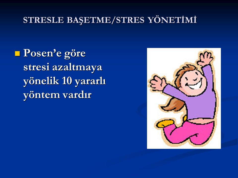 STRESLE BAŞETME/STRES YÖNETİMİ Posen'e göre stresi azaltmaya yönelik 10 yararlı yöntem vardır Posen'e göre stresi azaltmaya yönelik 10 yararlı yöntem
