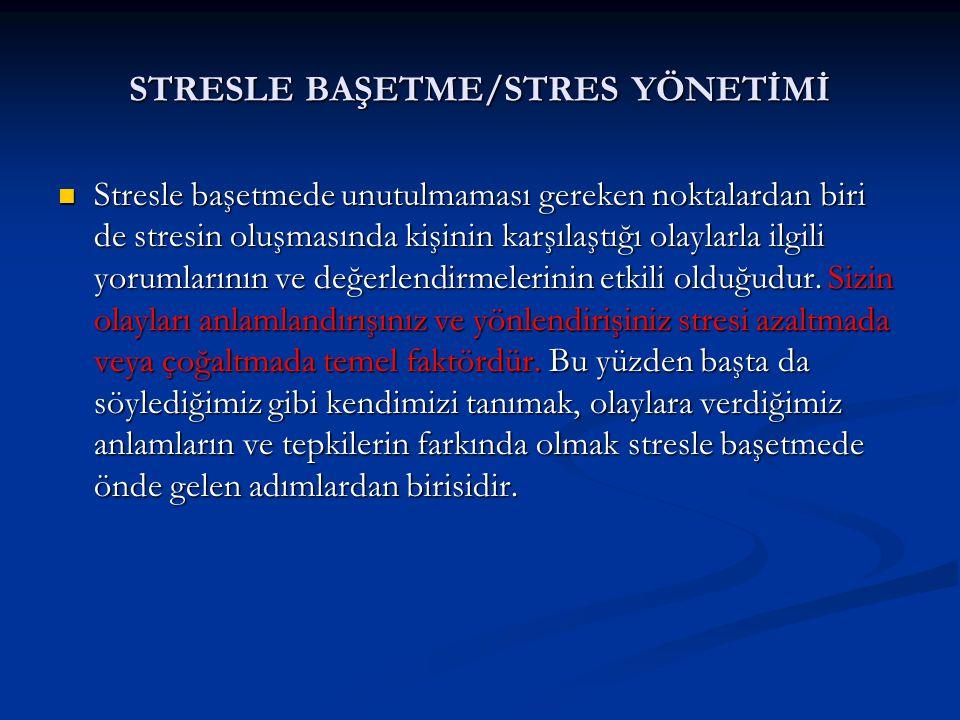 STRESLE BAŞETME/STRES YÖNETİMİ Stresle başetmede unutulmaması gereken noktalardan biri de stresin oluşmasında kişinin karşılaştığı olaylarla ilgili yo