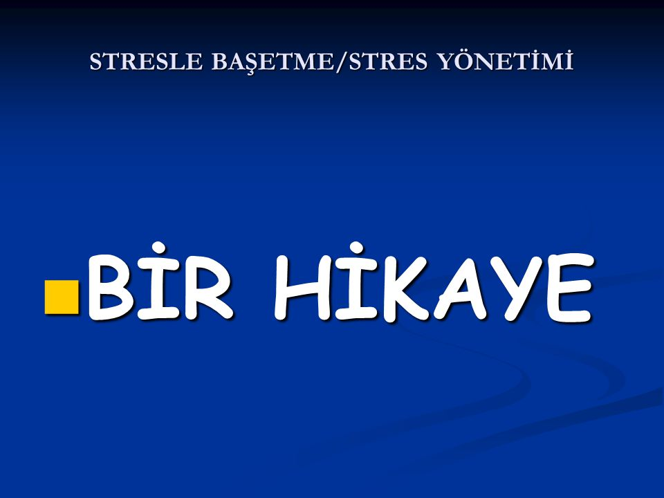 STRESLE BAŞETME/STRES YÖNETİMİ BİR HİKAYE BİR HİKAYE