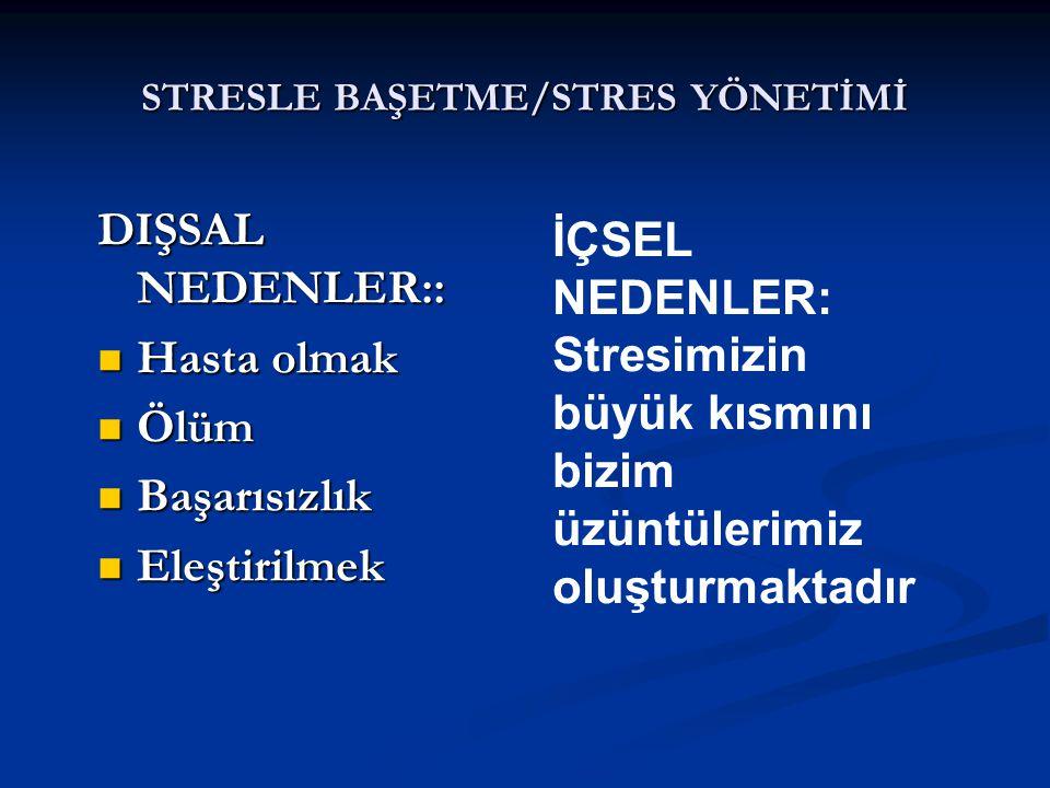 STRESLE BAŞETME/STRES YÖNETİMİ Başaçıkma becerileri açısından bireyler arasında önemli farklılıklar görülebilir.