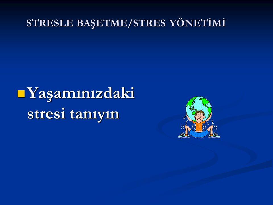 STRESLE BAŞETME/STRES YÖNETİMİ Stresi kontrol etmenin ilk adımı onu tanımaktır.