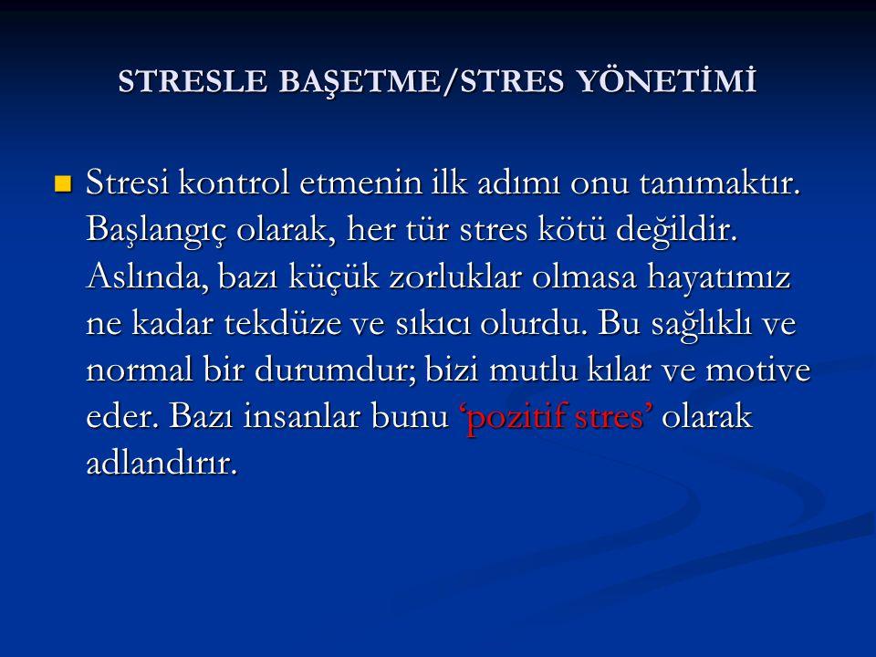 STRESLE BAŞETME/STRES YÖNETİMİ Stresi kontrol etmenin ilk adımı onu tanımaktır. Başlangıç olarak, her tür stres kötü değildir. Aslında, bazı küçük zor