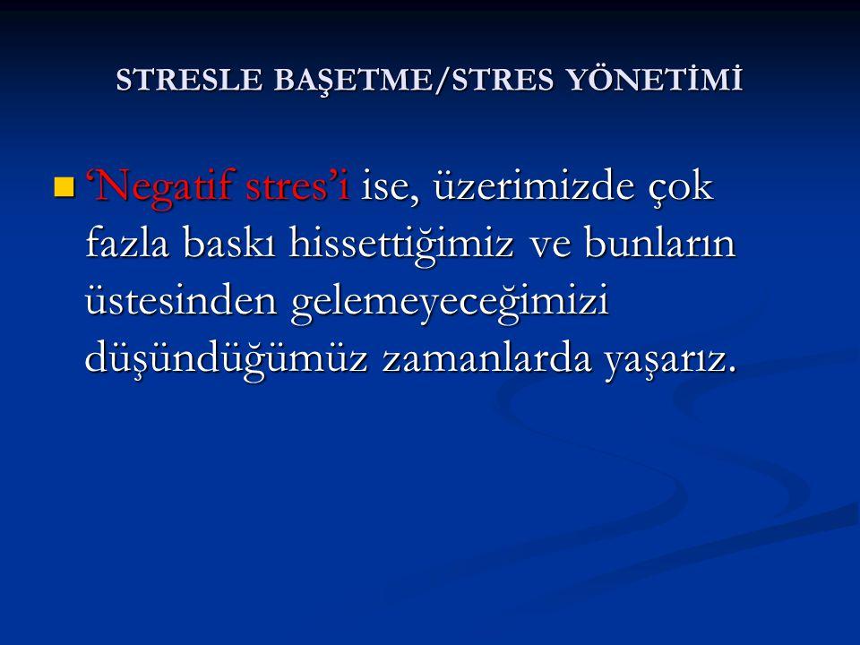 STRESLE BAŞETME/STRES YÖNETİMİ Zamanı iyi kullanma: Zamanı iyi kullanma: Stres zamanı nasıl değerlendirdiğimize bağlı olarak da ortaya çıkabilir.
