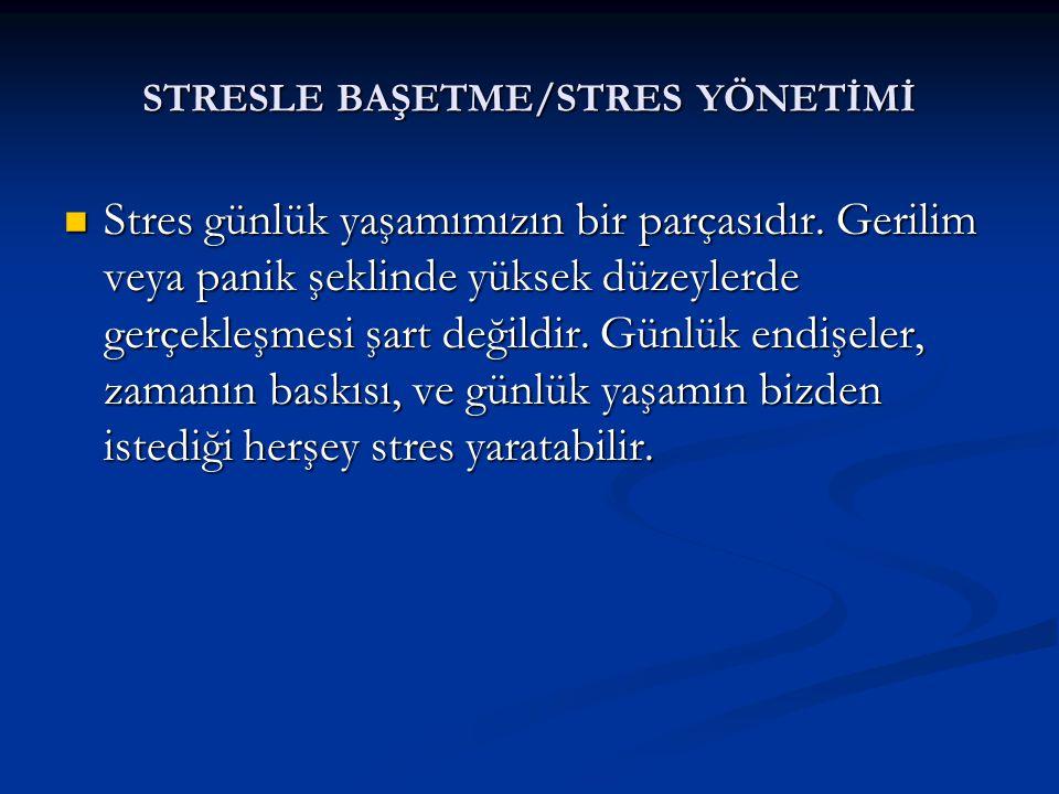 STRESLE BAŞETME/STRES YÖNETİMİ Stres günlük yaşamımızın bir parçasıdır. Gerilim veya panik şeklinde yüksek düzeylerde gerçekleşmesi şart değildir. Gün