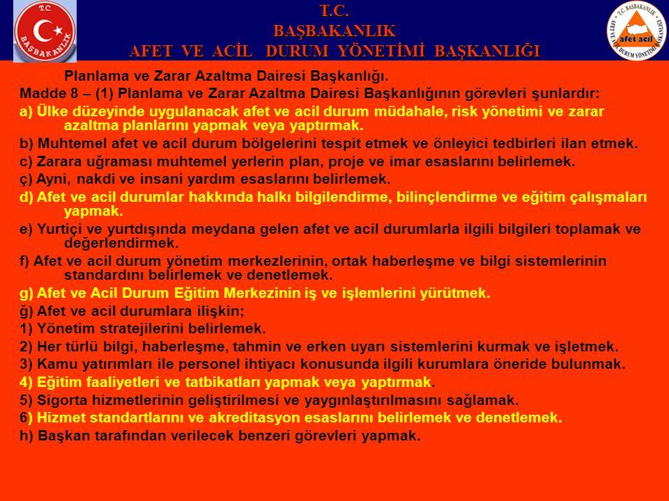 Planlama ve Zarar Azaltma Dairesi Başkanlığı. Madde 8 – (1) Planlama ve Zarar Azaltma Dairesi Başkanlığının görevleri şunlardır: a) Ülke düzeyinde uyg