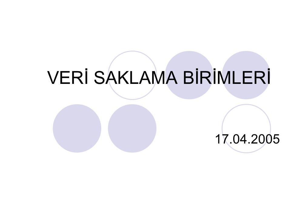 VERİ SAKLAMA BİRİMLERİ 17.04.2005