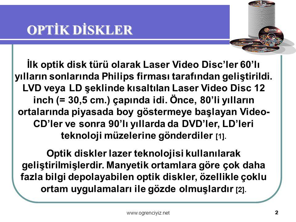 2 OPTİK DİSKLER OPTİK DİSKLER İlk optik disk türü olarak Laser Video Disc'ler 60'lı yılların sonlarında Philips firması tarafından geliştirildi.
