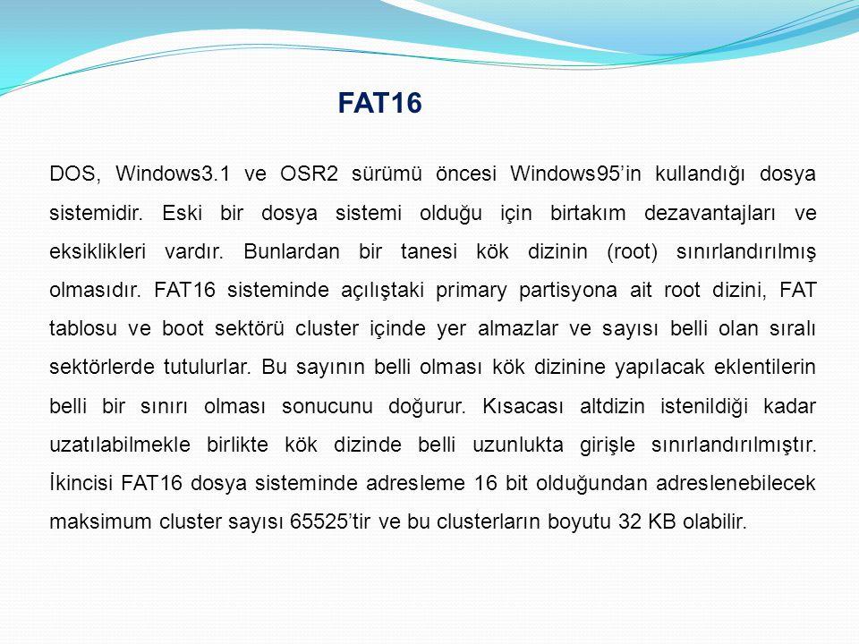 FAT16 DOS, Windows3.1 ve OSR2 sürümü öncesi Windows95'in kullandığı dosya sistemidir. Eski bir dosya sistemi olduğu için birtakım dezavantajları ve ek
