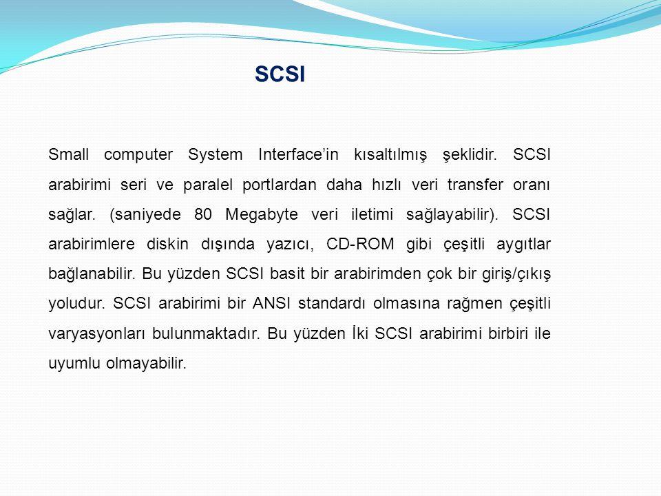 SCSI Small computer System Interface'in kısaltılmış şeklidir. SCSI arabirimi seri ve paralel portlardan daha hızlı veri transfer oranı sağlar. (saniye