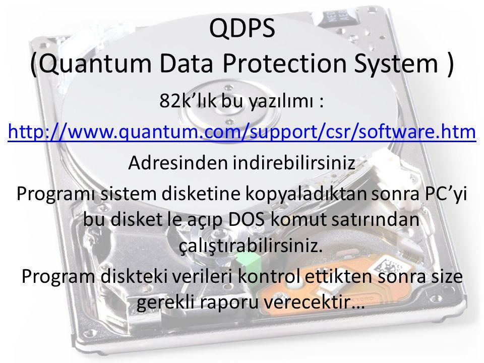 QDPS (Quantum Data Protection System ) 82k'lık bu yazılımı : http://www.quantum.com/support/csr/software.htm Adresinden indirebilirsiniz Programı sistem disketine kopyaladıktan sonra PC'yi bu disket le açıp DOS komut satırından çalıştırabilirsiniz.