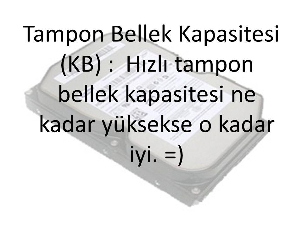 Tampon Bellek Kapasitesi (KB) : Hızlı tampon bellek kapasitesi ne kadar yüksekse o kadar iyi. =)
