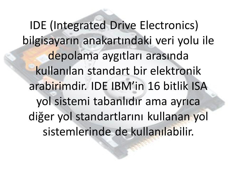 IDE (Integrated Drive Electronics) bilgisayarın anakartındaki veri yolu ile depolama aygıtları arasında kullanılan standart bir elektronik arabirimdir