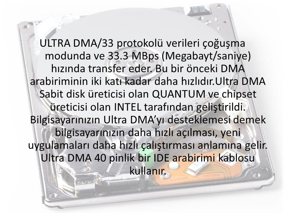 ULTRA DMA/33 protokolü verileri çoğuşma modunda ve 33.3 MBps (Megabayt/saniye) hızında transfer eder.