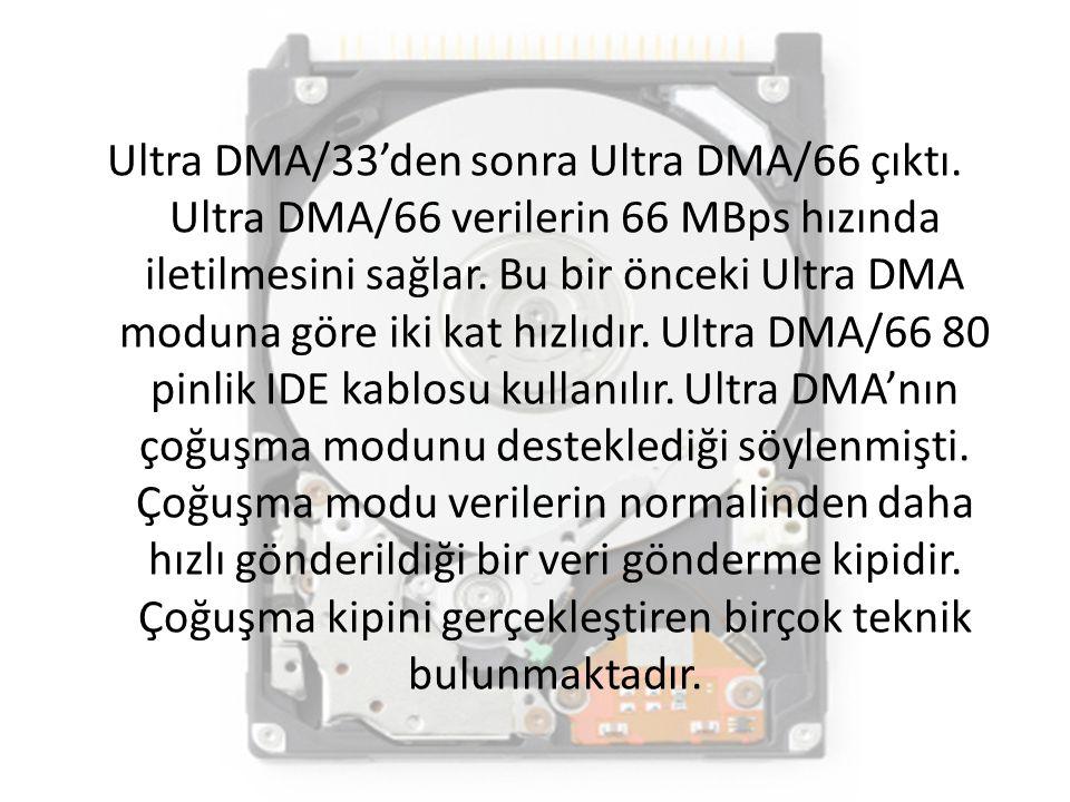 Ultra DMA/33'den sonra Ultra DMA/66 çıktı. Ultra DMA/66 verilerin 66 MBps hızında iletilmesini sağlar. Bu bir önceki Ultra DMA moduna göre iki kat hız