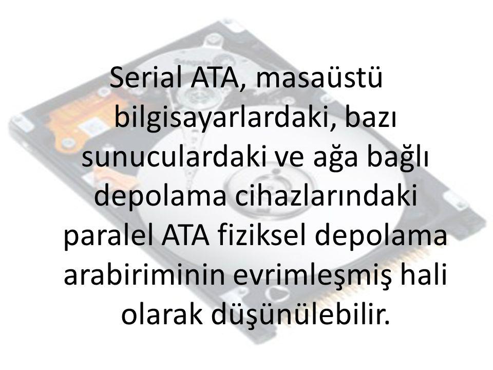 Serial ATA, masaüstü bilgisayarlardaki, bazı sunuculardaki ve ağa bağlı depolama cihazlarındaki paralel ATA fiziksel depolama arabiriminin evrimleşmiş hali olarak düşünülebilir.