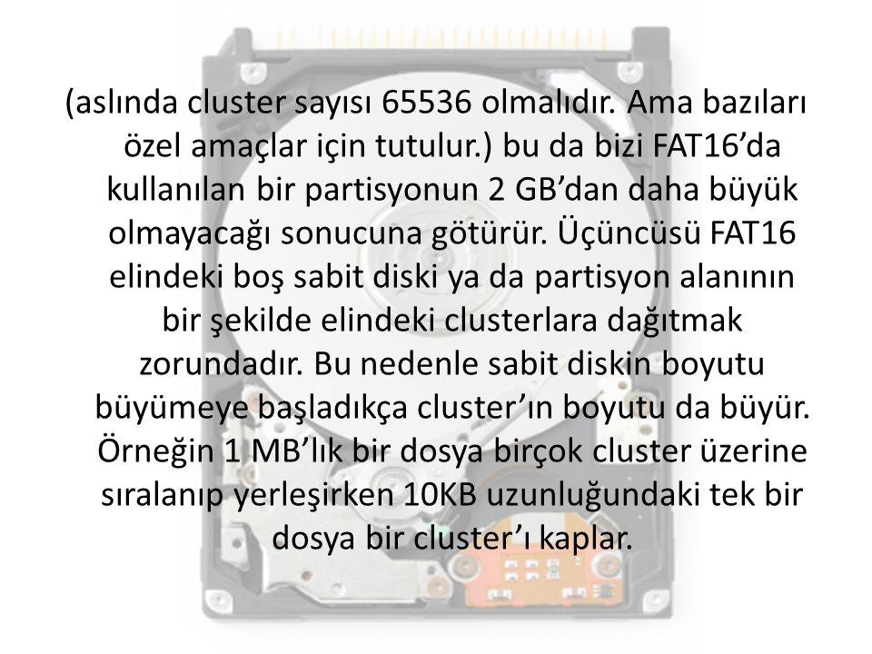 (aslında cluster sayısı 65536 olmalıdır. Ama bazıları özel amaçlar için tutulur.) bu da bizi FAT16'da kullanılan bir partisyonun 2 GB'dan daha büyük o
