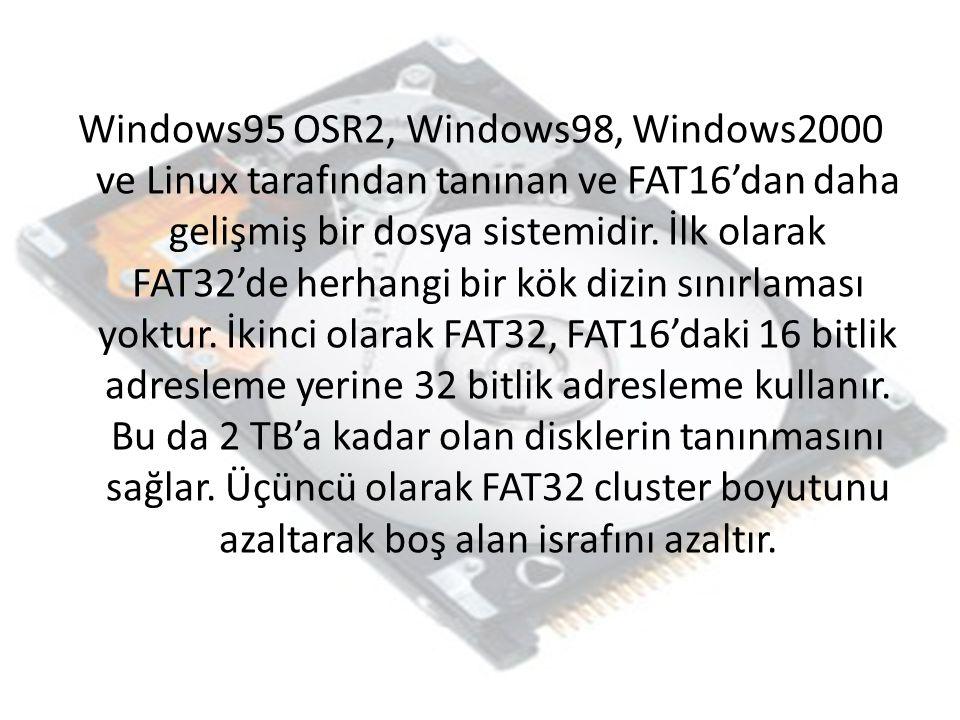 Windows95 OSR2, Windows98, Windows2000 ve Linux tarafından tanınan ve FAT16'dan daha gelişmiş bir dosya sistemidir. İlk olarak FAT32'de herhangi bir k