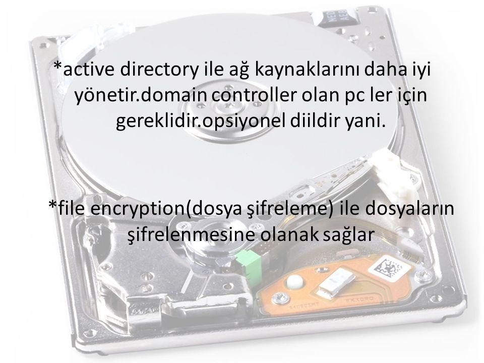 *active directory ile ağ kaynaklarını daha iyi yönetir.domain controller olan pc ler için gereklidir.opsiyonel diildir yani. *file encryption(dosya şi