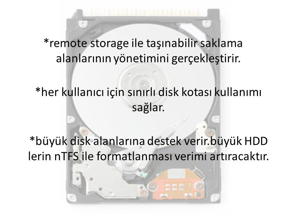 *remote storage ile taşınabilir saklama alanlarının yönetimini gerçekleştirir. *her kullanıcı için sınırlı disk kotası kullanımı sağlar. *büyük disk a