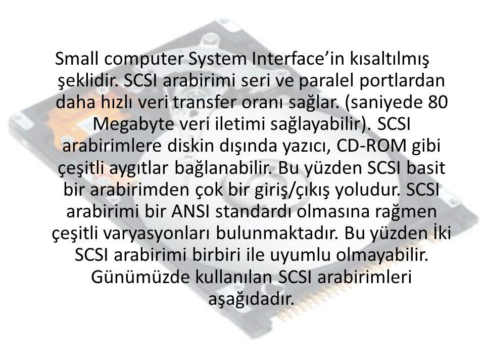 Small computer System Interface'in kısaltılmış şeklidir. SCSI arabirimi seri ve paralel portlardan daha hızlı veri transfer oranı sağlar. (saniyede 80