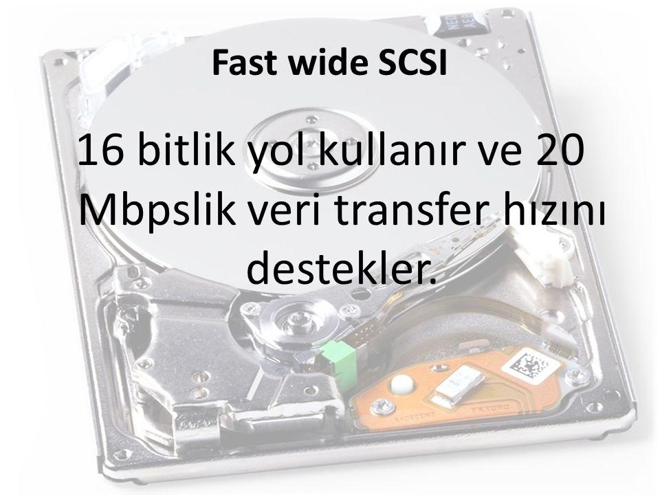 Fast wide SCSI 16 bitlik yol kullanır ve 20 Mbpslik veri transfer hızını destekler.